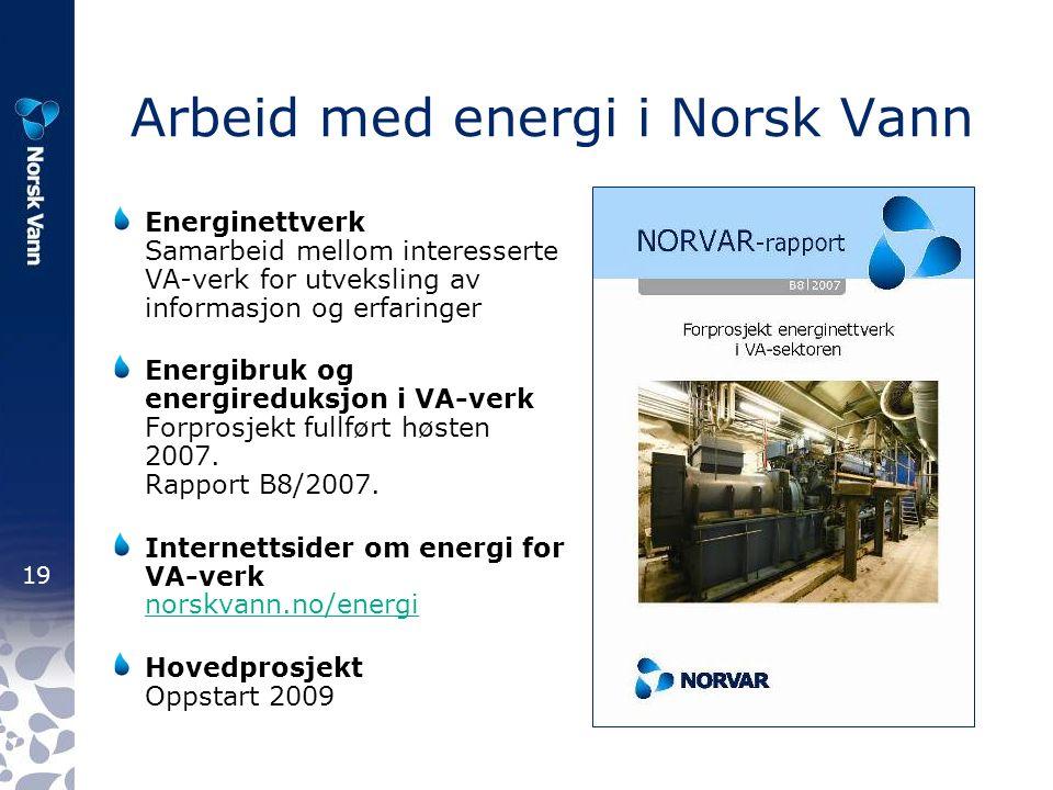 19 Arbeid med energi i Norsk Vann Energinettverk Samarbeid mellom interesserte VA-verk for utveksling av informasjon og erfaringer Energibruk og energireduksjon i VA-verk Forprosjekt fullført høsten 2007.