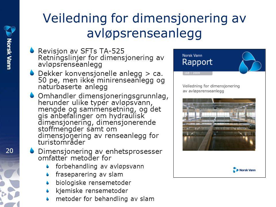 20 Veiledning for dimensjonering av avløpsrenseanlegg Revisjon av SFTs TA-525 Retningslinjer for dimensjonering av avløpsrenseanlegg Dekker konvensjonelle anlegg > ca.
