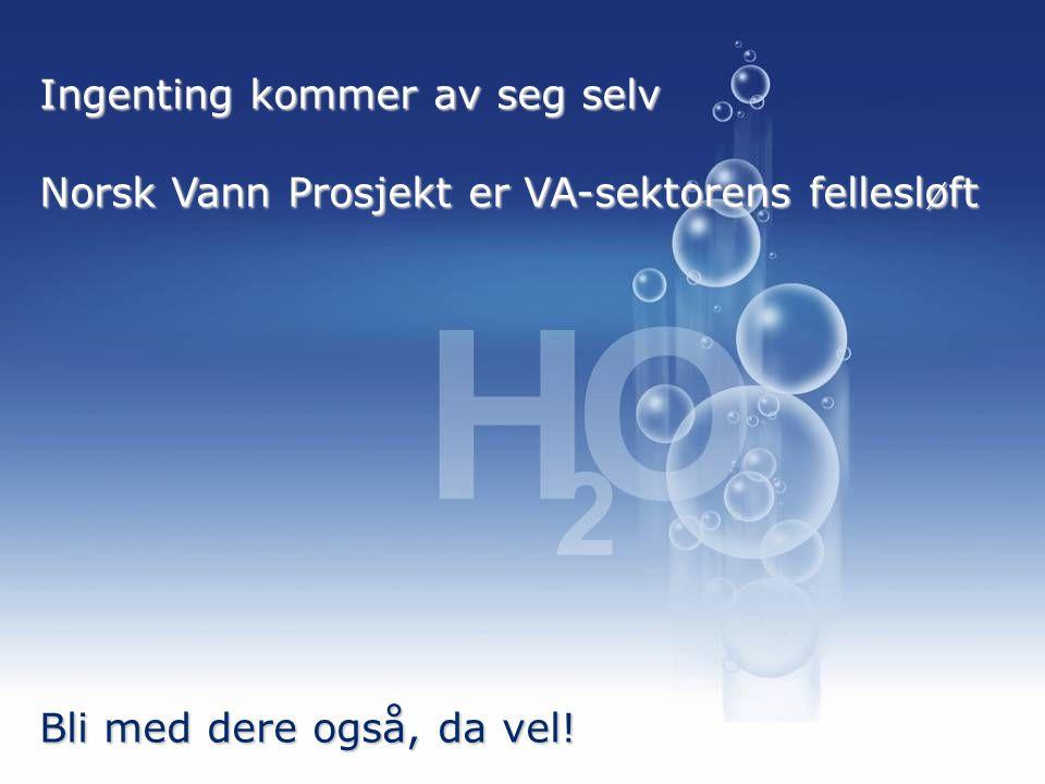 35 Ingenting kommer av seg selv Norsk Vann Prosjekt er VA-sektorens fellesløft Bli med dere også, da vel!