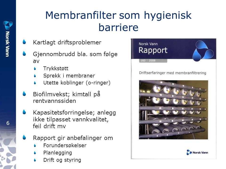 6 Membranfilter som hygienisk barriere Kartlagt driftsproblemer Gjennombrudd bla.