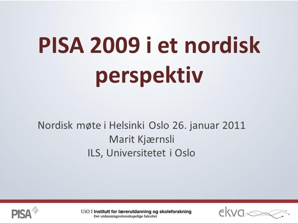 PISA 2009 i et nordisk perspektiv Nordisk møte i Helsinki Oslo 26.