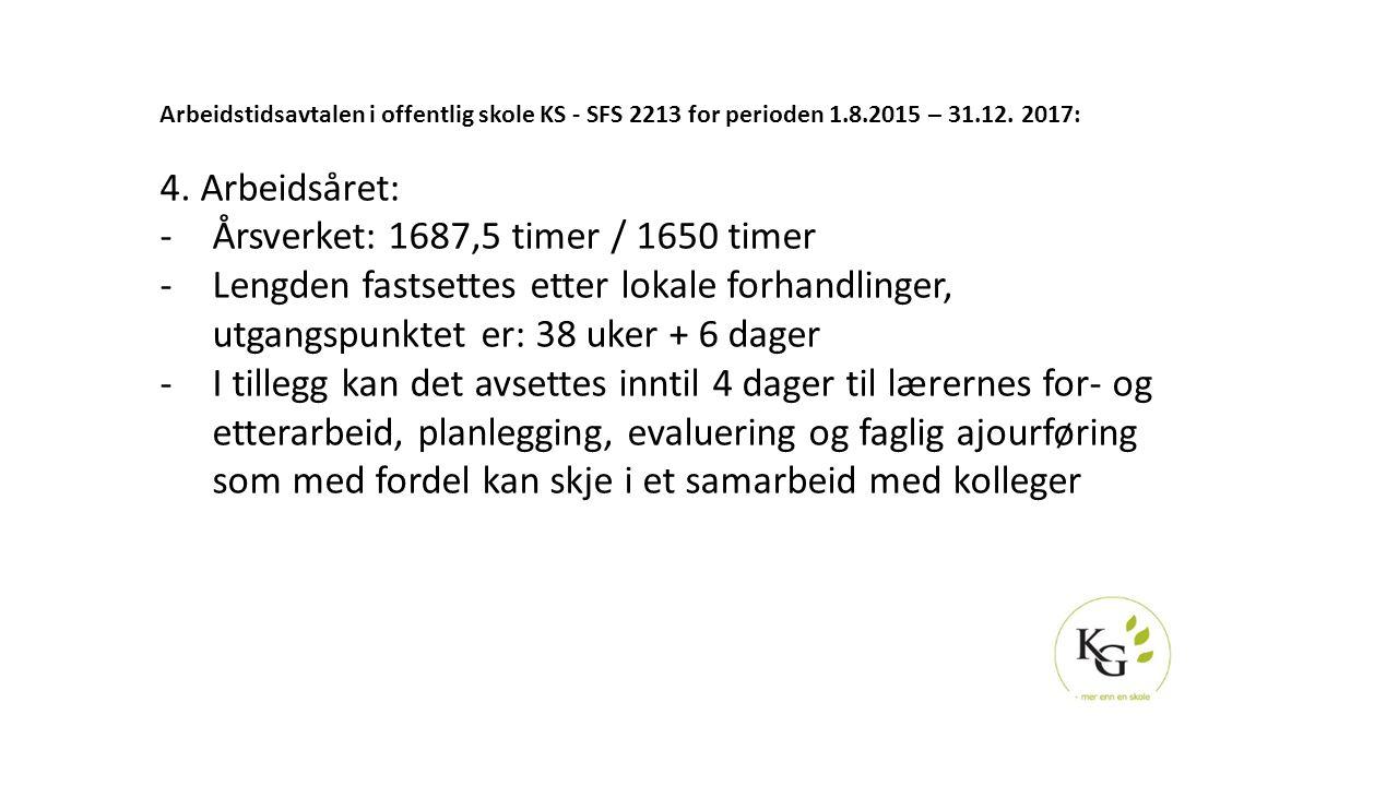Arbeidstidsavtalen i offentlig skole KS - SFS 2213 for perioden 1.8.2015 – 31.12. 2017: 4. Arbeidsåret: -Årsverket: 1687,5 timer / 1650 timer -Lengden