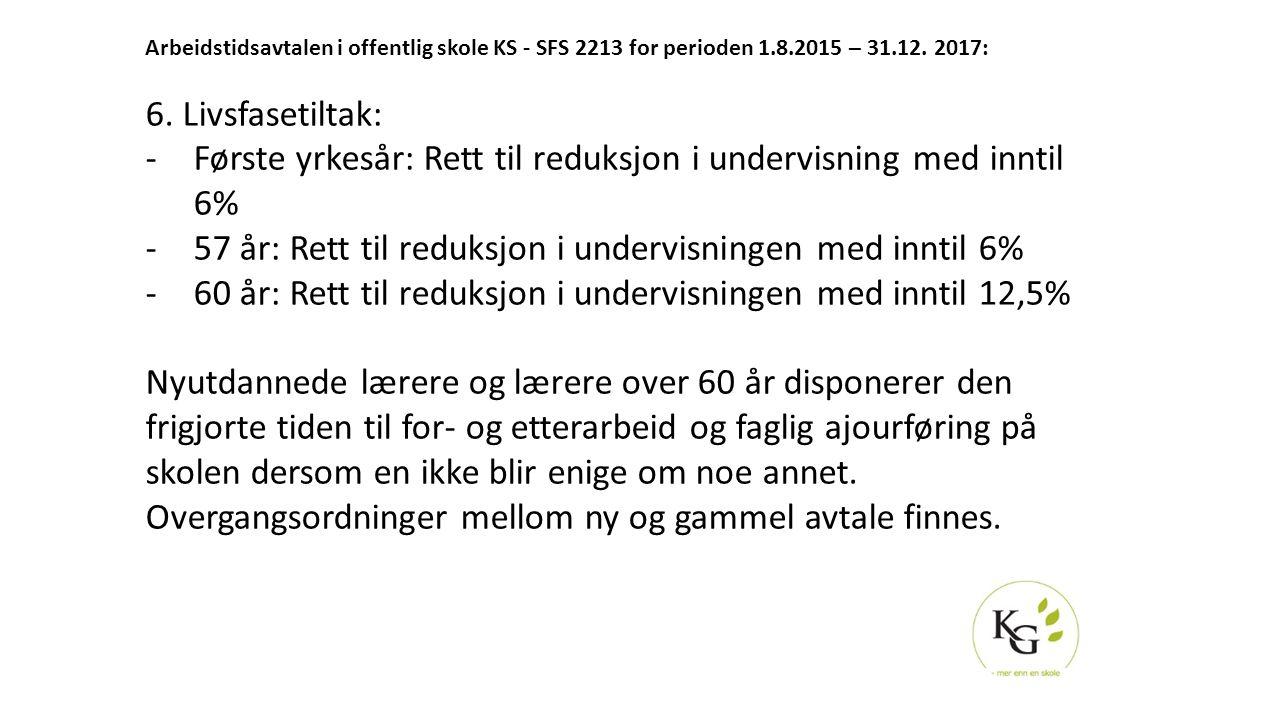 Arbeidstidsavtalen i offentlig skole KS - SFS 2213 for perioden 1.8.2015 – 31.12. 2017: 6. Livsfasetiltak: -Første yrkesår: Rett til reduksjon i under