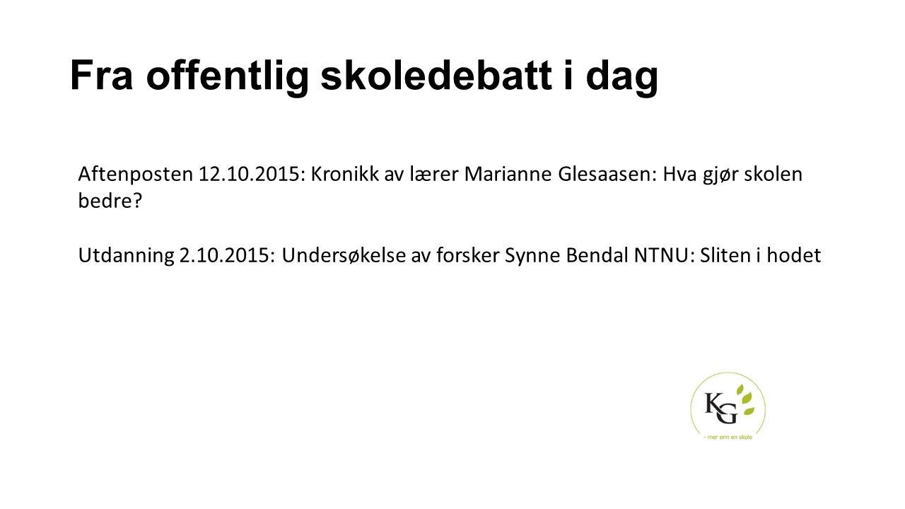 Fra offentlig skoledebatt i dag Aftenposten 12.10.2015: Kronikk av lærer Marianne Glesaasen: Hva gjør skolen bedre? Utdanning 2.10.2015: Undersøkelse