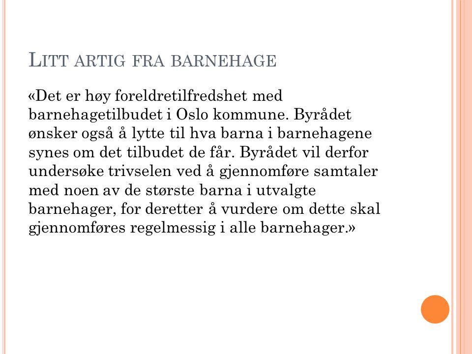 L ITT ARTIG FRA BARNEHAGE «Det er høy foreldretilfredshet med barnehagetilbudet i Oslo kommune.