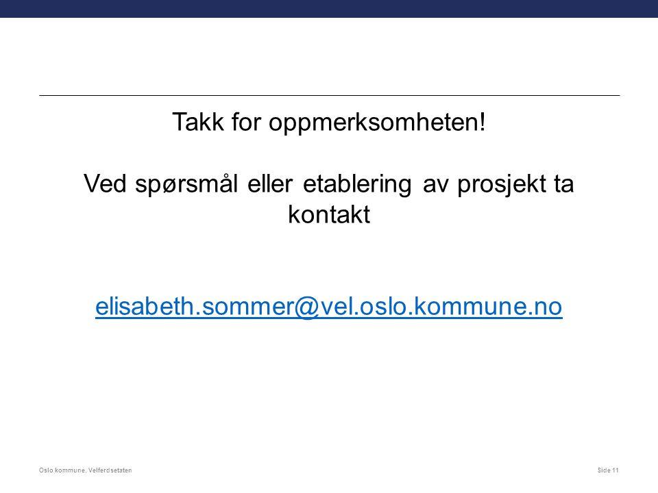 Takk for oppmerksomheten! Ved spørsmål eller etablering av prosjekt ta kontakt elisabeth.sommer@vel.oslo.kommune.no Oslo kommune, VelferdsetatenSide 1