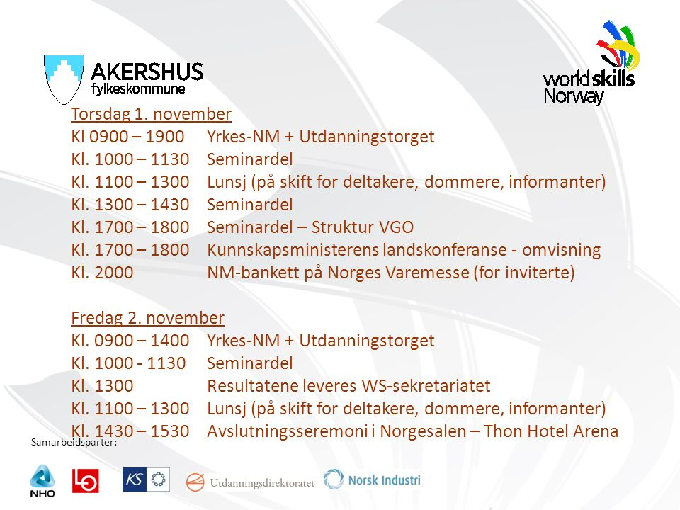 Samarbeidsparter: Torsdag 1. november Kl 0900 – 1900Yrkes-NM + Utdanningstorget Kl.