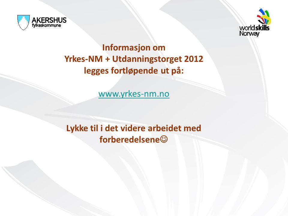 Informasjon om Yrkes-NM + Utdanningstorget 2012 legges fortløpende ut på: www.yrkes-nm.no Lykke til i det videre arbeidet med forberedelsene