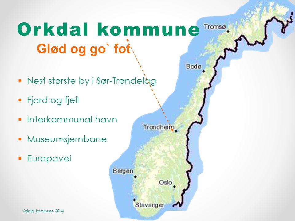  Nest største by i Sør-Trøndelag  Fjord og fjell  Interkommunal havn  Museumsjernbane  Europavei Orkdal kommune 2014 Glød og go` fot Orkdal kommu