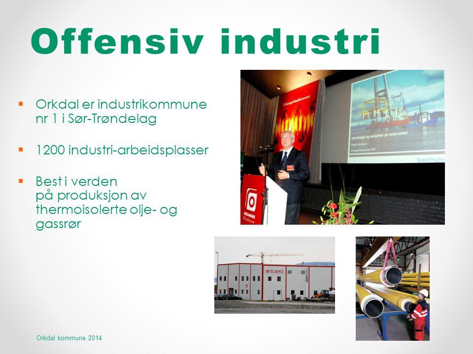 Offensiv industri  Orkdal er industrikommune nr 1 i Sør-Trøndelag  1200 industri-arbeidsplasser  Best i verden på produksjon av thermoisolerte olje