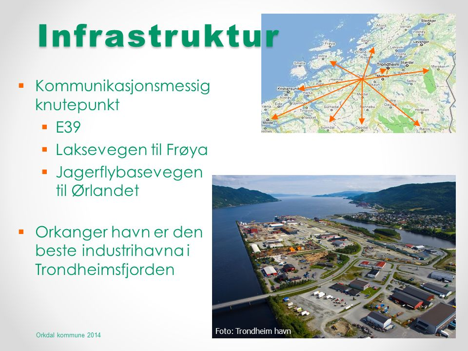  Kommunikasjonsmessig knutepunkt  E39  Laksevegen til Frøya  Jagerflybasevegen til Ørlandet  Orkanger havn er den beste industrihavna i Trondheim