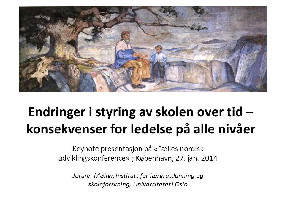 Endringer i styring av skolen over tid – konsekvenser for ledelse på alle nivåer Keynote presentasjon på «Fælles nordisk udviklingskonference» ; København, 27.