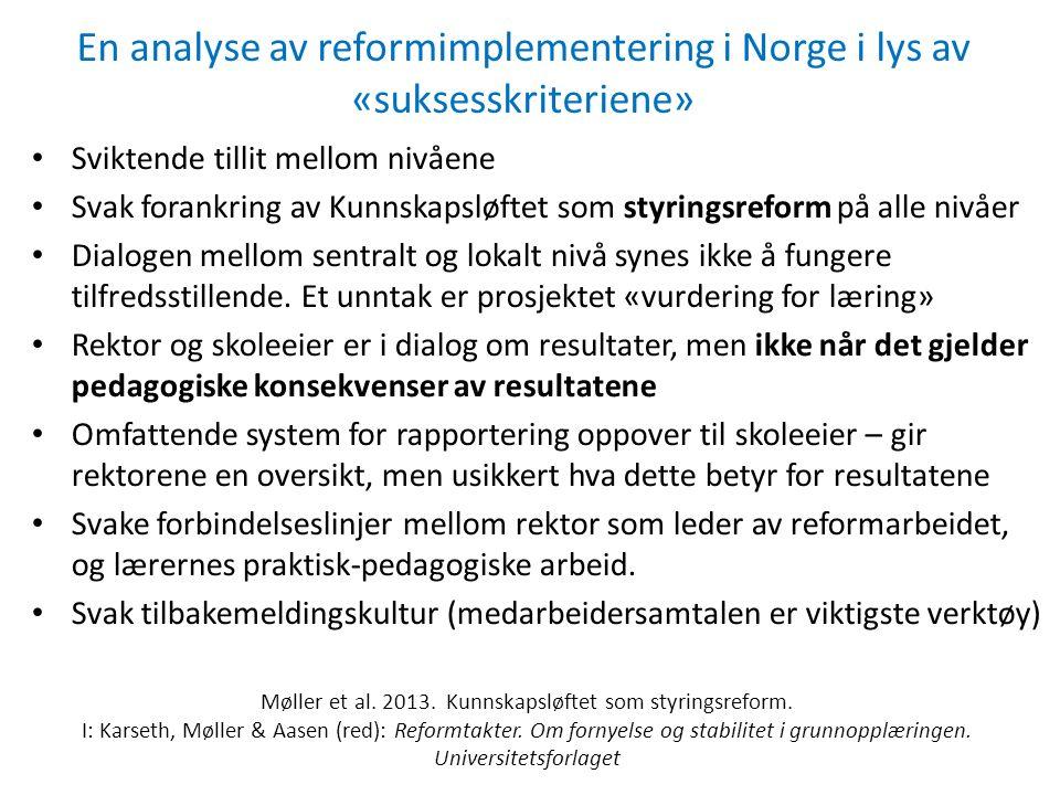 En analyse av reformimplementering i Norge i lys av «suksesskriteriene» Sviktende tillit mellom nivåene Svak forankring av Kunnskapsløftet som styringsreform på alle nivåer Dialogen mellom sentralt og lokalt nivå synes ikke å fungere tilfredsstillende.