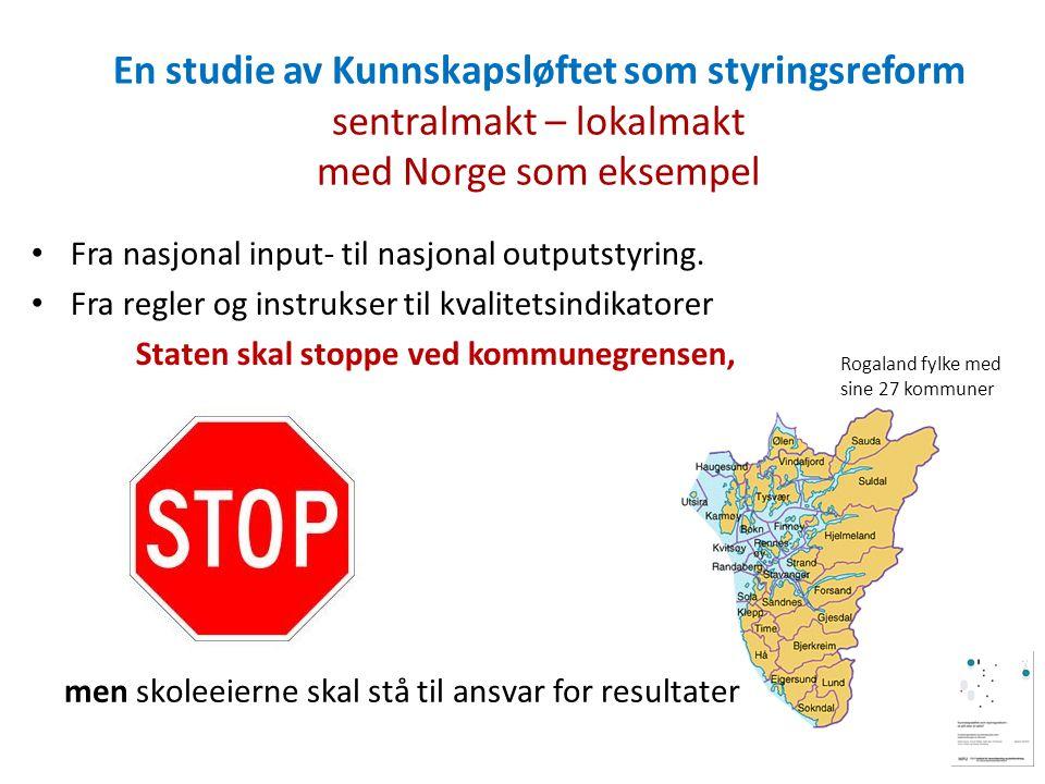 En studie av Kunnskapsløftet som styringsreform sentralmakt – lokalmakt med Norge som eksempel Fra nasjonal input- til nasjonal outputstyring.