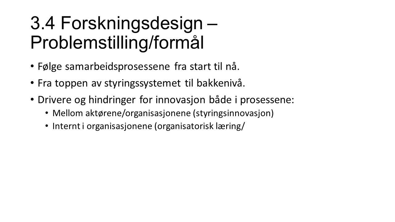 3.4 Forskningsdesign – Problemstilling/formål Følge samarbeidsprosessene fra start til nå.