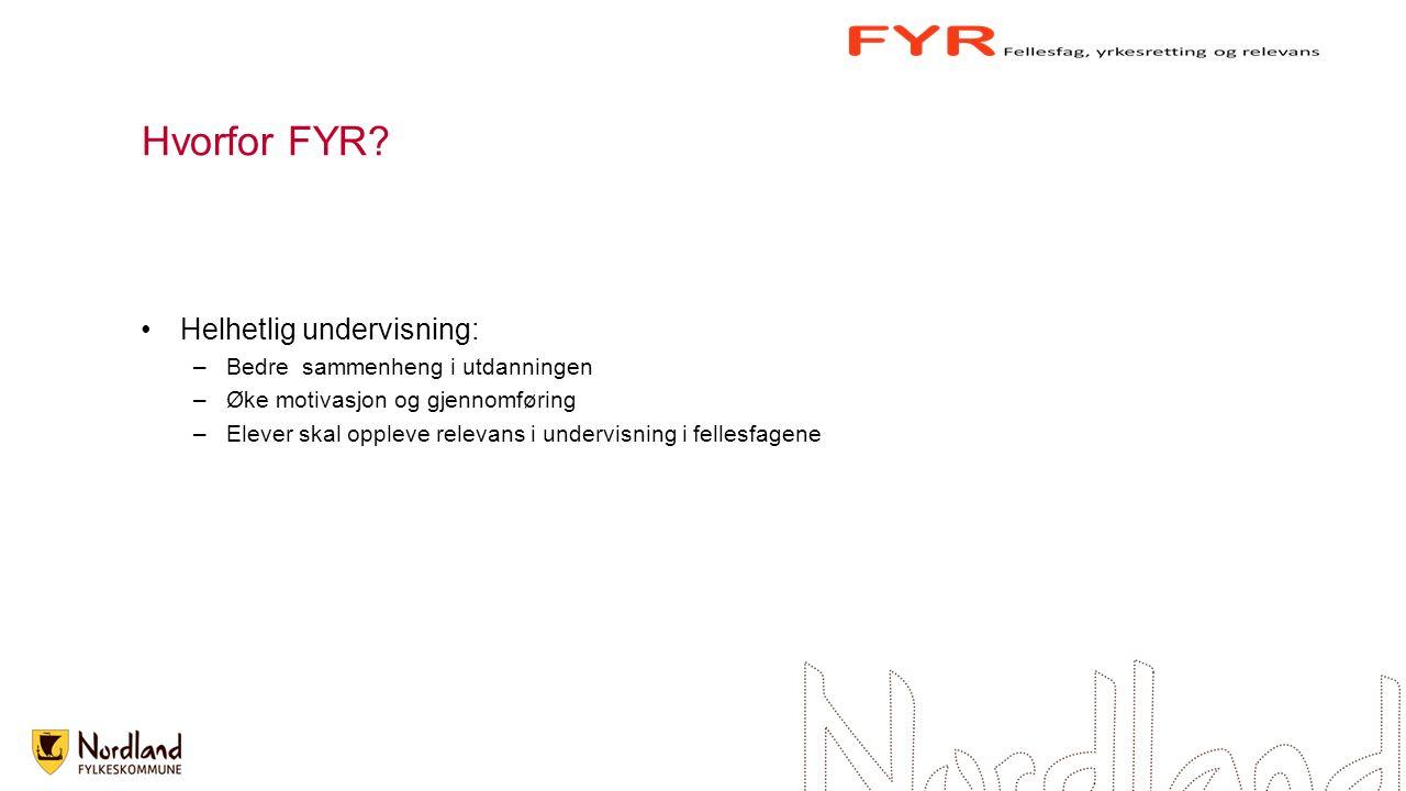 Hvorfor FYR? Helhetlig undervisning: –Bedre sammenheng i utdanningen –Øke motivasjon og gjennomføring –Elever skal oppleve relevans i undervisning i f