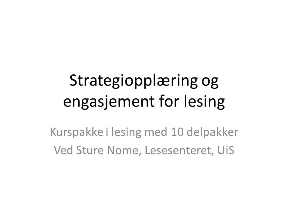 Strategiopplæring og engasjement for lesing Kurspakke i lesing med 10 delpakker Ved Sture Nome, Lesesenteret, UiS