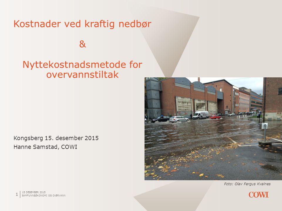 15 DESEMBER 2015 SAMFUNNSØKONOMI OG OVERVANN 1 Kostnader ved kraftig nedbør & Nyttekostnadsmetode for overvannstiltak Kongsberg 15.