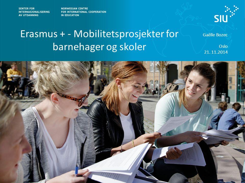 Erasmus + - Mobilitetsprosjekter for barnehager og skoler Gaëlle Bozec Oslo 21. 11.2014
