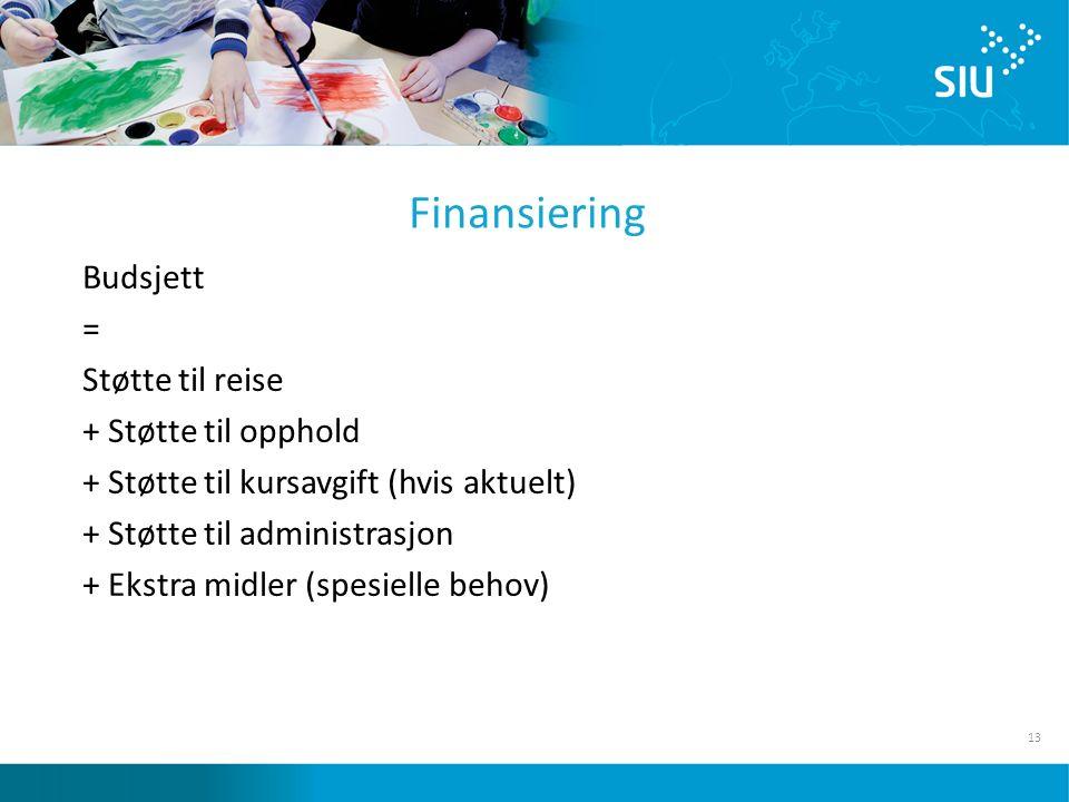 13 Finansiering Budsjett = Støtte til reise + Støtte til opphold + Støtte til kursavgift (hvis aktuelt) + Støtte til administrasjon + Ekstra midler (spesielle behov)