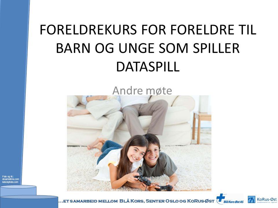 FORELDREKURS FOR FORELDRE TIL BARN OG UNGE SOM SPILLER DATASPILL Andre møte Foto og ill.: dreamstime.com istockphoto.com...et samarbeid mellom Blå Kor