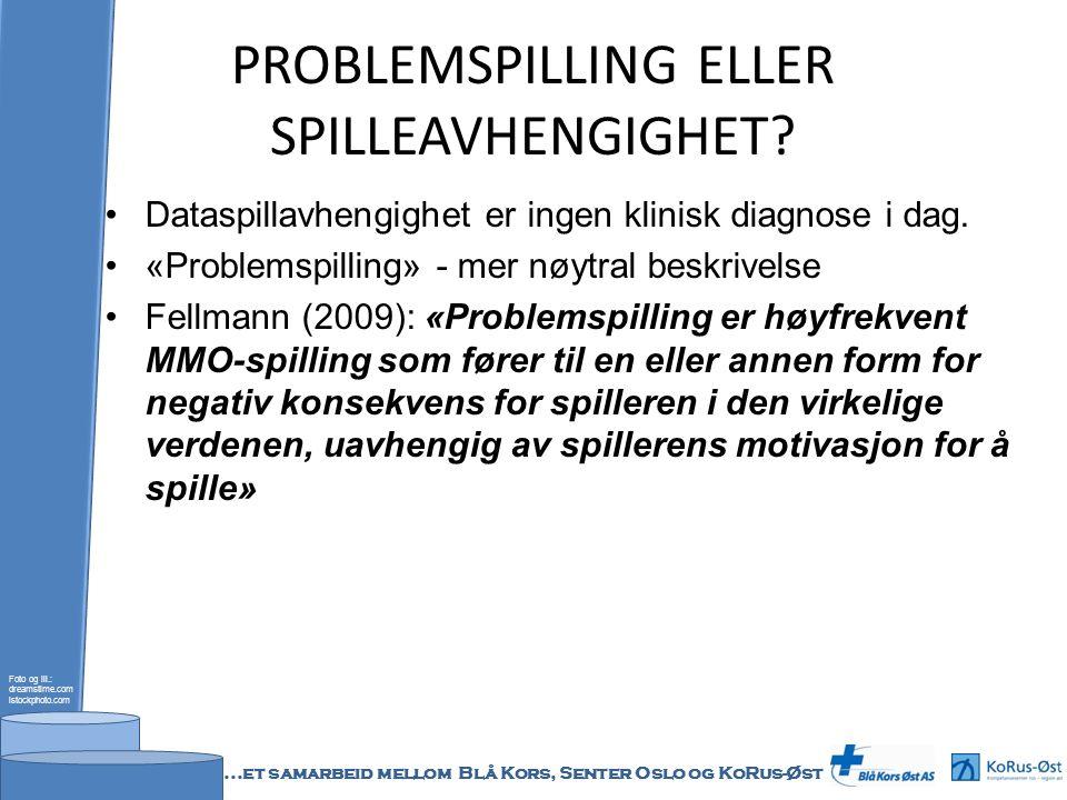 PROBLEMSPILLING ELLER SPILLEAVHENGIGHET? Dataspillavhengighet er ingen klinisk diagnose i dag. «Problemspilling» - mer nøytral beskrivelse Fellmann (2