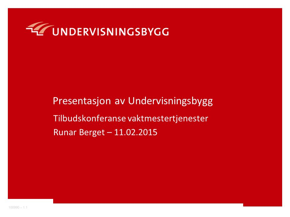 100990 – 1.1 Presentasjon av Undervisningsbygg Tilbudskonferanse vaktmestertjenester Runar Berget – 11.02.2015