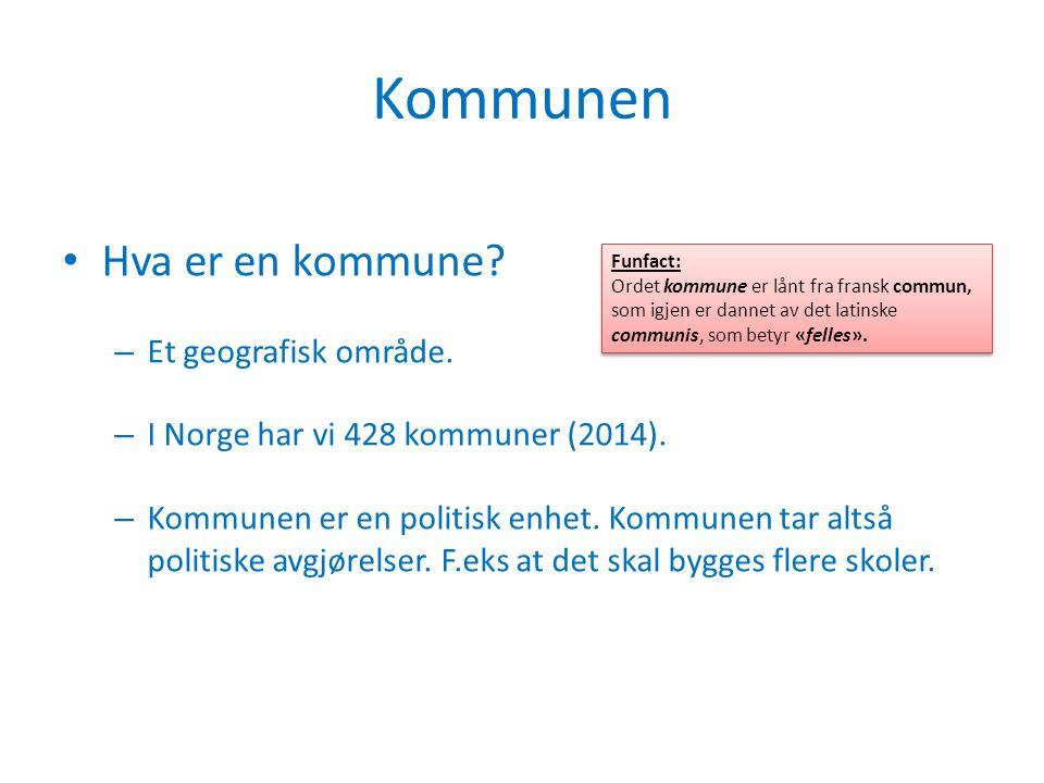 Kommunen Hva er en kommune? – Et geografisk område. – I Norge har vi 428 kommuner (2014). – Kommunen er en politisk enhet. Kommunen tar altså politisk