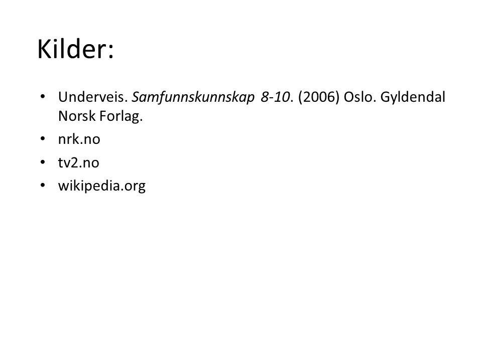 Kilder: Underveis. Samfunnskunnskap 8-10. (2006) Oslo. Gyldendal Norsk Forlag. nrk.no tv2.no wikipedia.org