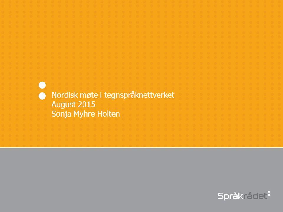 Nordisk møte i tegnspråknettverket August 2015 Sonja Myhre Holten