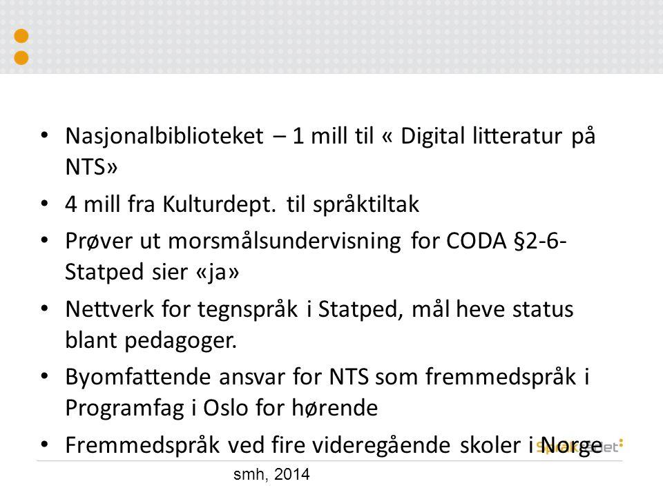 Nasjonalbiblioteket – 1 mill til « Digital litteratur på NTS» 4 mill fra Kulturdept. til språktiltak Prøver ut morsmålsundervisning for CODA §2-6- Sta