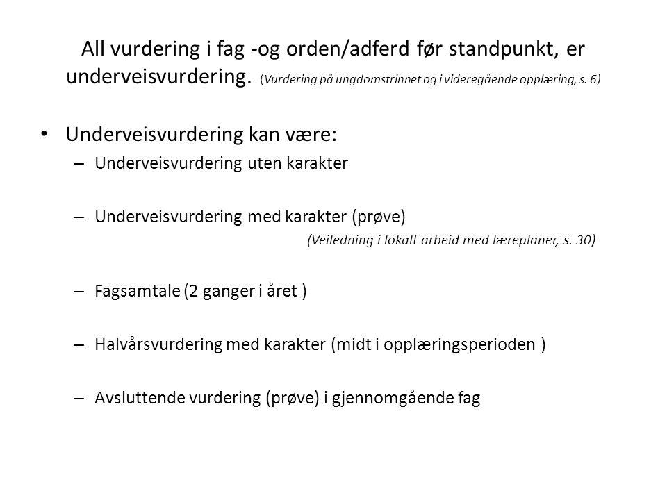 All vurdering i fag -og orden/adferd før standpunkt, er underveisvurdering.