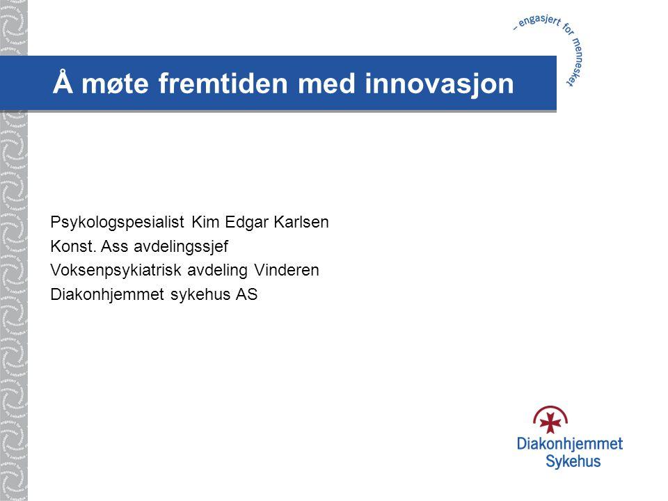 Å møte fremtiden med innovasjon Psykologspesialist Kim Edgar Karlsen Konst.