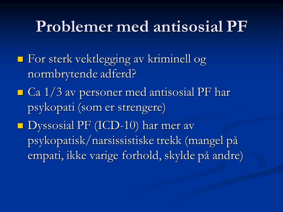 Problemer med antisosial PF For sterk vektlegging av kriminell og normbrytende adferd? For sterk vektlegging av kriminell og normbrytende adferd? Ca 1