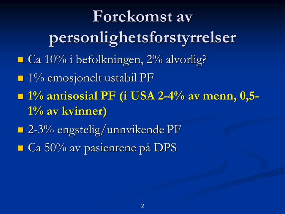 Forekomst av personlighetsforstyrrelser Ca 10% i befolkningen, 2% alvorlig.