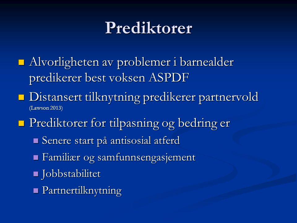 Prediktorer Alvorligheten av problemer i barnealder predikerer best voksen ASPDF Alvorligheten av problemer i barnealder predikerer best voksen ASPDF Distansert tilknytning predikerer partnervold (Lawson 2013) Distansert tilknytning predikerer partnervold (Lawson 2013) Prediktorer for tilpasning og bedring er Prediktorer for tilpasning og bedring er Senere start på antisosial atferd Senere start på antisosial atferd Familiær og samfunnsengasjement Familiær og samfunnsengasjement Jobbstabilitet Jobbstabilitet Partnertilknytning Partnertilknytning
