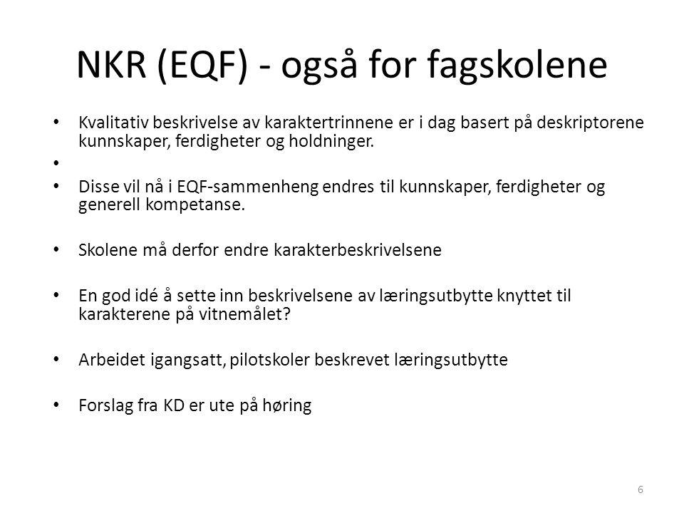 NKR (EQF) - også for fagskolene Kvalitativ beskrivelse av karaktertrinnene er i dag basert på deskriptorene kunnskaper, ferdigheter og holdninger.