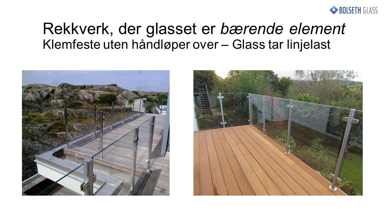 Rekkverk, der glasset er bærende element Klemfeste uten håndløper over – Glass tar linjelast