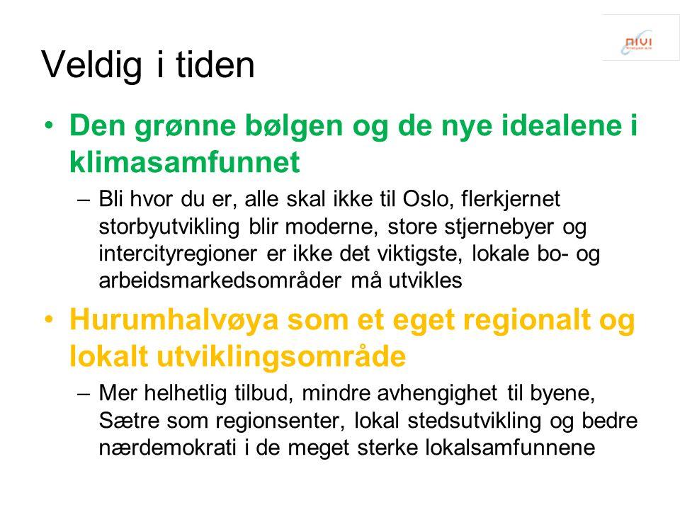 Veldig i tiden Den grønne bølgen og de nye idealene i klimasamfunnet –Bli hvor du er, alle skal ikke til Oslo, flerkjernet storbyutvikling blir moderne, store stjernebyer og intercityregioner er ikke det viktigste, lokale bo- og arbeidsmarkedsområder må utvikles Hurumhalvøya som et eget regionalt og lokalt utviklingsområde –Mer helhetlig tilbud, mindre avhengighet til byene, Sætre som regionsenter, lokal stedsutvikling og bedre nærdemokrati i de meget sterke lokalsamfunnene