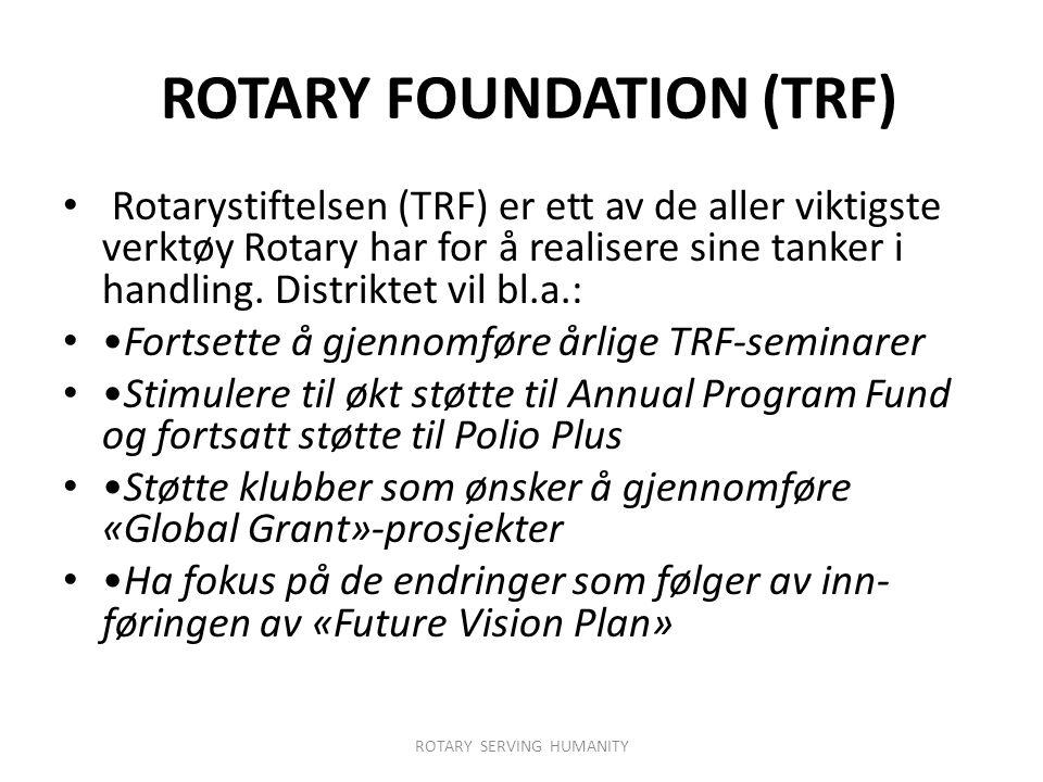 ROTARY FOUNDATION (TRF) Rotarystiftelsen (TRF) er ett av de aller viktigste verktøy Rotary har for å realisere sine tanker i handling.