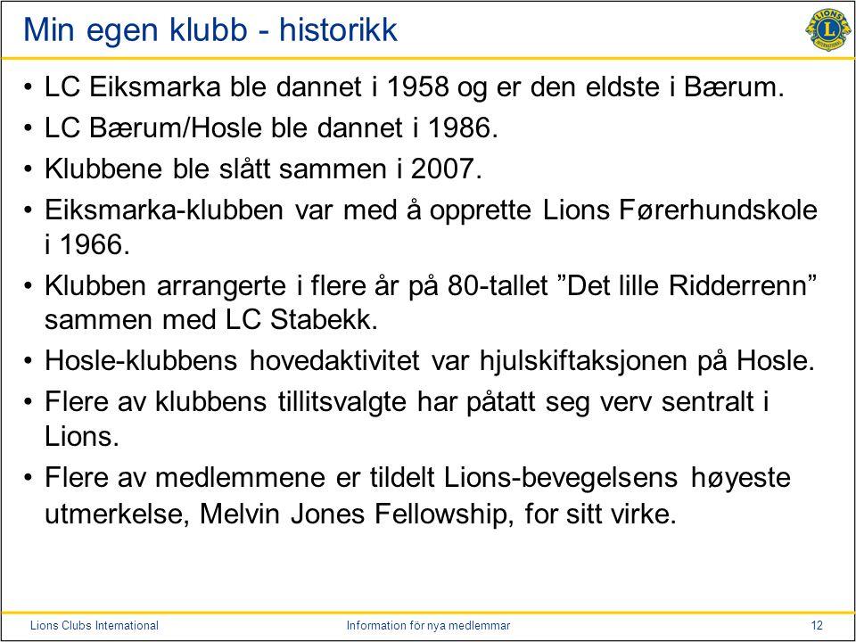 12Lions Clubs InternationalInformation för nya medlemmar Min egen klubb - historikk LC Eiksmarka ble dannet i 1958 og er den eldste i Bærum.