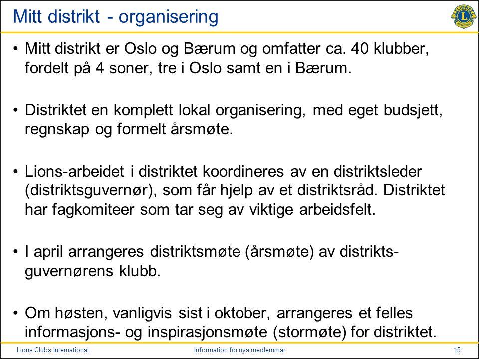 15Lions Clubs InternationalInformation för nya medlemmar Mitt distrikt - organisering Mitt distrikt er Oslo og Bærum og omfatter ca.