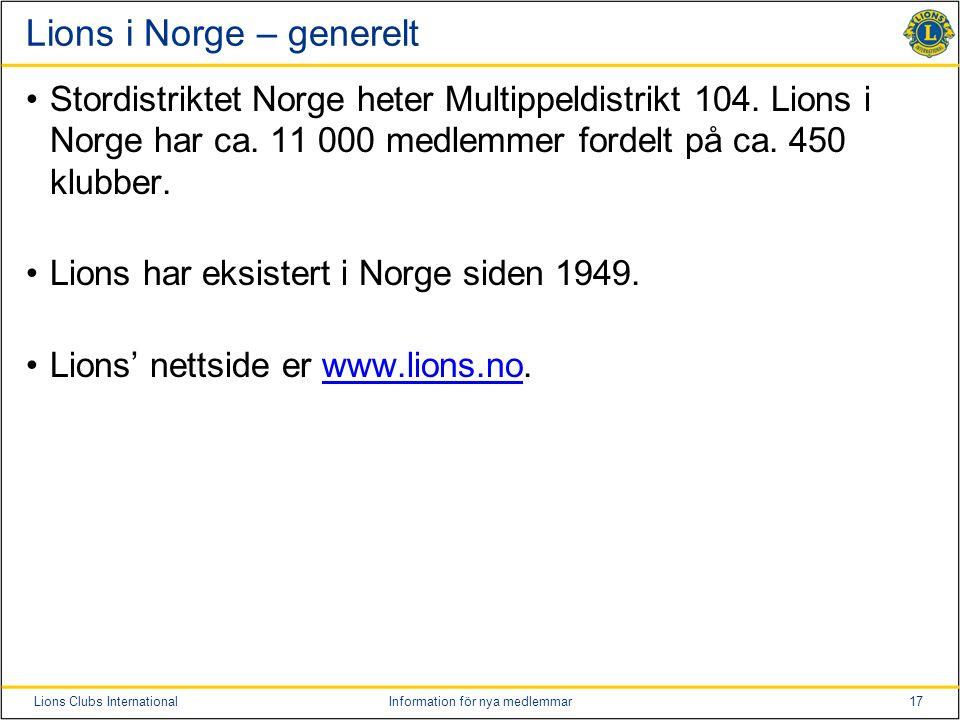 17Lions Clubs InternationalInformation för nya medlemmar Lions i Norge – generelt Stordistriktet Norge heter Multippeldistrikt 104.