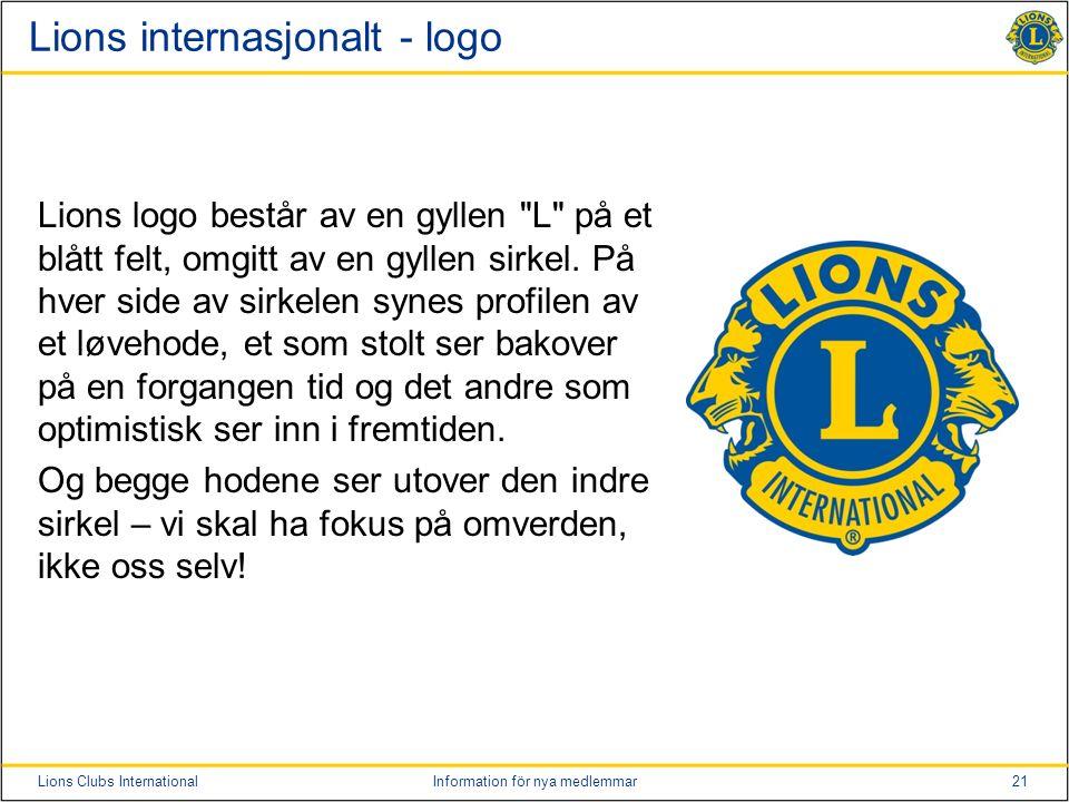 21Lions Clubs InternationalInformation för nya medlemmar Lions internasjonalt - logo Lions logo består av en gyllen L på et blått felt, omgitt av en gyllen sirkel.