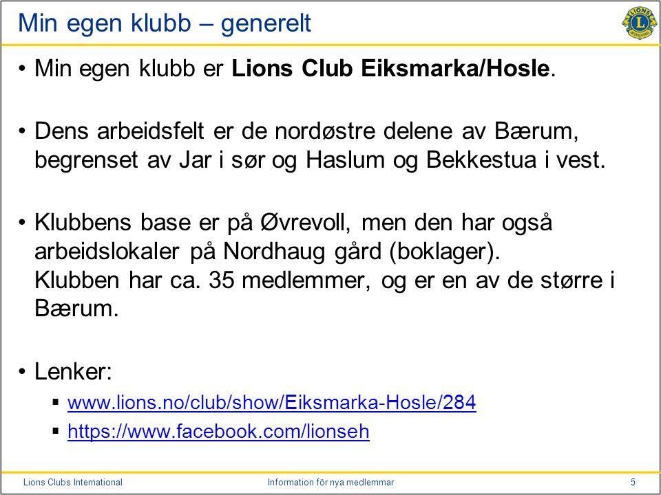 5Lions Clubs InternationalInformation för nya medlemmar Min egen klubb – generelt Min egen klubb er Lions Club Eiksmarka/Hosle.