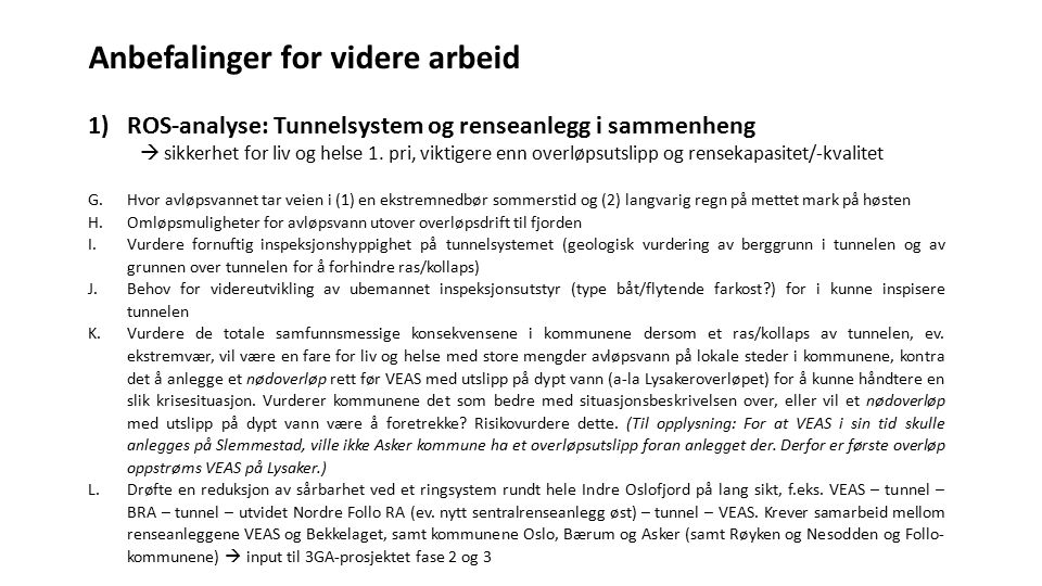 Anbefalinger for videre arbeid 1)ROS-analyse: Tunnelsystem og renseanlegg i sammenheng  sikkerhet for liv og helse 1. pri, viktigere enn overløpsutsl