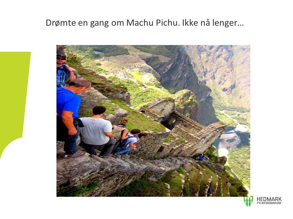 Drømte en gang om Machu Pichu. Ikke nå lenger…