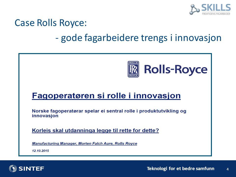 Teknologi for et bedre samfunn 4 Case Rolls Royce: - gode fagarbeidere trengs i innovasjon