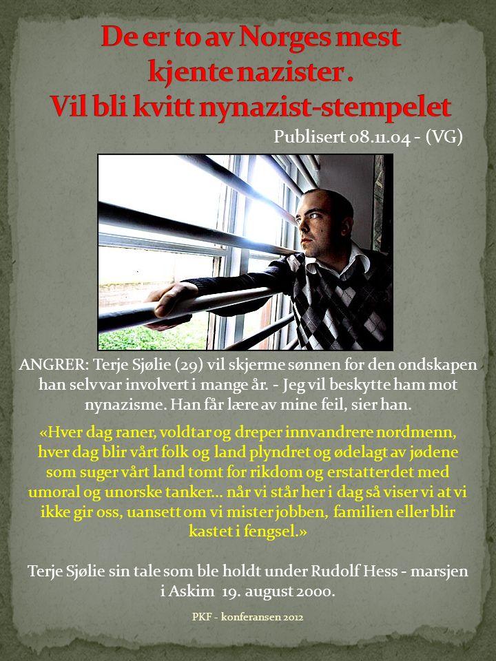 PKF - konferansen 2012 Publisert 08.11.04 - (VG) «Hver dag raner, voldtar og dreper innvandrere nordmenn, hver dag blir vårt folk og land plyndret og ødelagt av jødene som suger vårt land tomt for rikdom og erstatter det med umoral og unorske tanker...