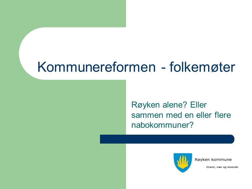 Røyken alene Eller sammen med en eller flere nabokommuner Kommunereformen - folkemøter